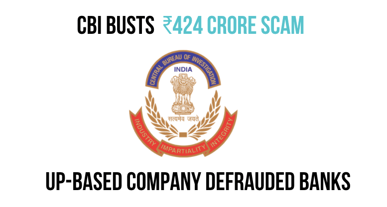CBI busts ₹424 crore scam; UP-based company defrauded banks through bad loans